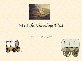 My Life: Traveling West