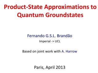 Fernando  G.S.L.  Brand ão Imperial -> UCL Based on joint work with  A. Harrow  Paris, April 2013