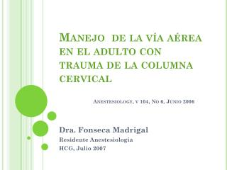 Dra. Fonseca Madrigal Residente Anestesiología HCG, Julio 2007