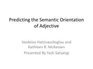 Predicting the Semantic Orientation of Adjective