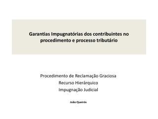 Garantias Impugnatórias dos contribuintes no procedimento e processo  tributário