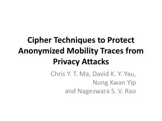 Cipher Techniques to Protect  Anonymized  Mobility Traces from Privacy Attacks