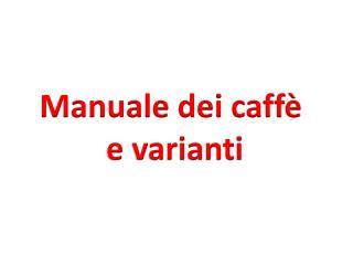 Manuale dei caffè  e varianti
