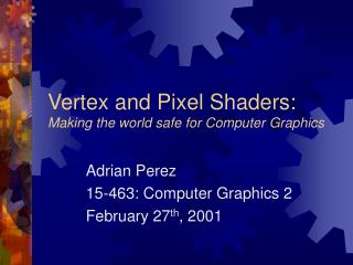 Vertex and Pixel Shaders: Making the world safe for Computer ...