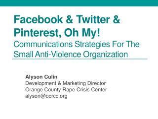 Alyson Culin Development & Marketing Director Orange County Rape Crisis Center alyson@ocrcc.org