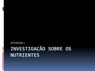 INVESTIGAÇÃO SOBRE OS NUTRIENTES
