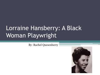 Lorraine Hansberry: A Black Woman Playwright