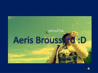 Aeris Broussard :D