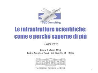 Le infrastrutture scientifiche:  come e perché saperne di più WORKSHOP Roma , 6 Marzo 2014