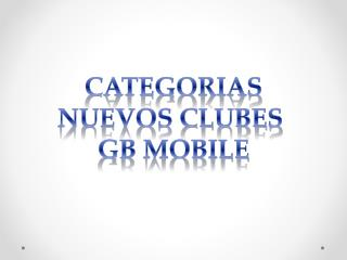 CATEGORIAS NUEVOS CLUBES  GB MOBILE