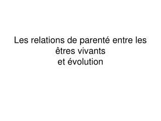 Les relations de parenté entre les êtres vivants et évolution