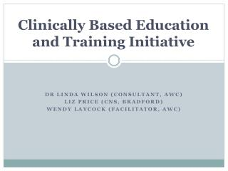 Clinically  Based Education and Training Initiative