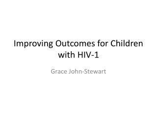 Improving Outcomes for Children with HIV-1