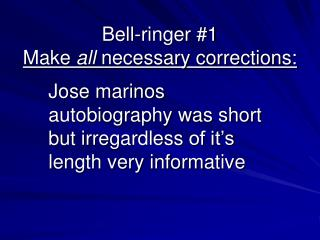 Bell-ringer #1 Make  all  necessary corrections: