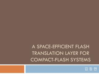 A Space-Efficient flash translation layer for compact-flash systems