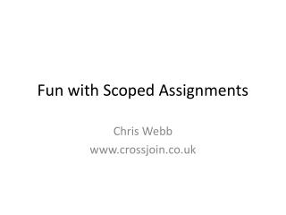 Fun with Scoped Assignments