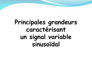 Principales grandeurs c aractérisant u n signal variable sinusoïdal