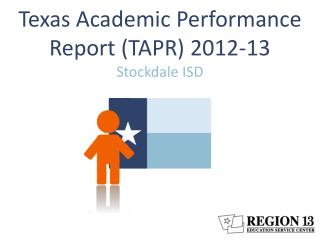 Texas Academic Performance Report (TAPR) 2012-13 Stockdale  ISD