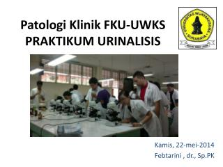 Patologi Klinik  FKU-UWKS PRAKTIKUM URINALISIS