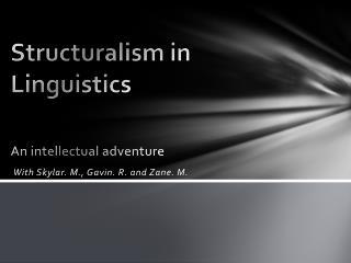 Structuralism in  Linguistics An intellectual adventure