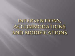 Interventions, Accommodations and modifications