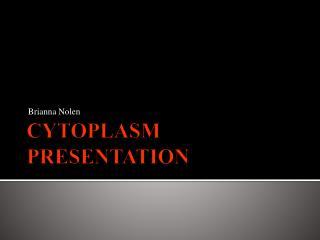 CYTOPLASM PRESENTATION