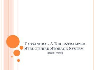 Cassandra - A Decentralized Structured Storage System