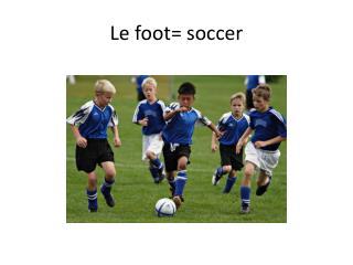 Le foot= soccer