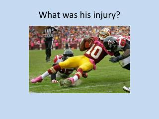 What was his injury?