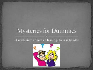 Mysteries  for  Dummies