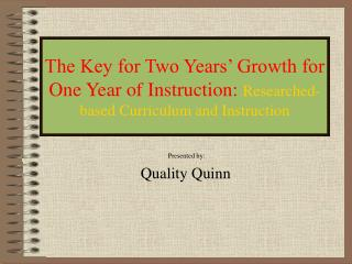 The Key for Two Years  Growth for One Year of Instruction: Researched-based Curriculum and Instruction
