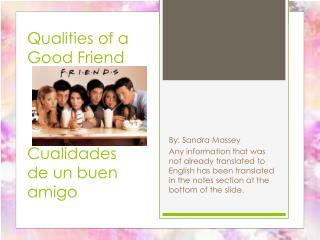 Qualities of a Good Friend C ualidades de un buen amigo