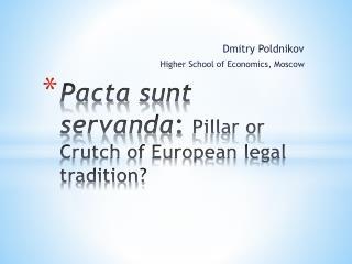 Pacta sunt servanda :  Pillar or Crutch of European legal tradition?