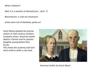 What is Realism? Well, it is a reaction to Romanticism….duh!   