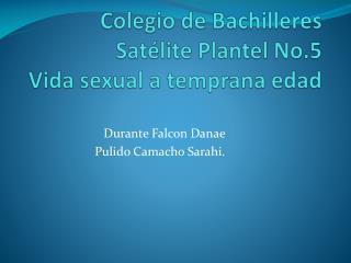 Colegio de Bachilleres  Satélite Plantel No.5 Vida sexual a temprana edad