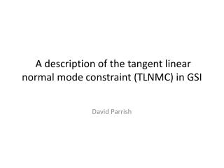 A description of the tangent linear normal mode constraint (TLNMC) in GSI