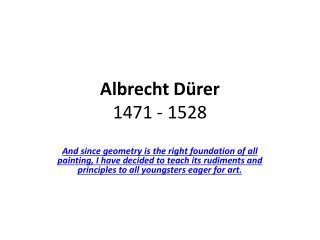Albrecht  Dürer 1471 - 1528