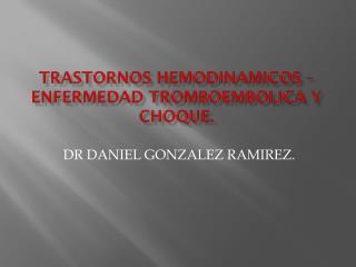 Trastornos  hemodinamicos  –enfermedad  tromboembolica  y choque.