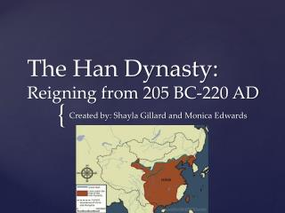 The Han Dynasty: R eigning from 205 BC-220 AD
