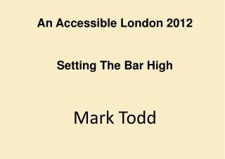 An Accessible London 2012 Setting The Bar High Mark Todd