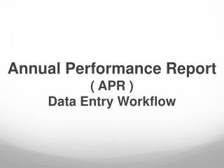 Annual Performance Report ( APR )  Data  Entry Workflow