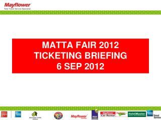 MATTA FAIR 2012 TICKETING BRIEFING 6 SEP 2012