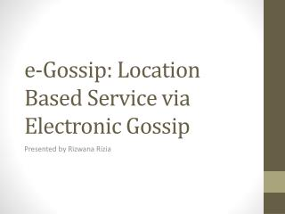 e -Gossip: Location Based Service via Electronic Gossip