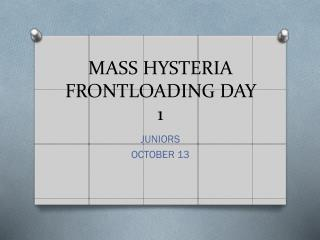 MASS HYSTERIA FRONTLOADING DAY 1