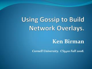 Using Gossip to Build Network Overlays.