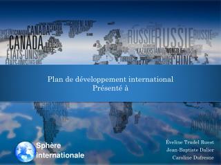 Plan de développement international Présenté à