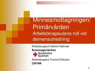 Minnesmottagningen/Primärvården Arbetsterapeutens roll vid demensutredning