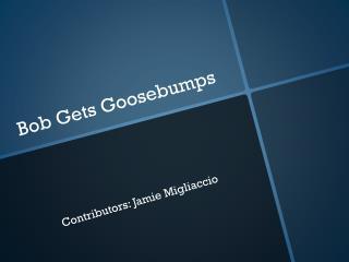 Bob Gets Goosebumps