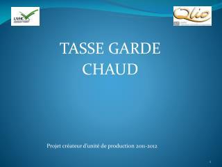 TASSE GARDE  CHAUD