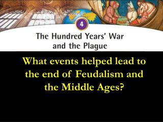 What events helped lead to the end of Feudalism and the Middle Ages?